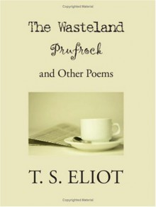 The Wasteland, Prufrock and Other Poems - T.S. Eliot