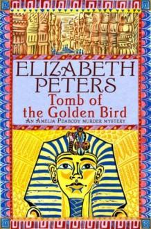 Tomb of the Golden Bird (Amelia Peabody Murder Mystery) - Elizabeth Peters