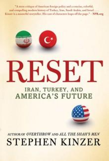 Reset: Iran, Turkey, and America's Future - Stephen Kinzer
