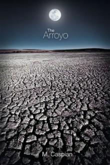 The Arroyo - M. Caspian