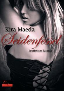 Seidenfesselerotischer Roman - Kira Maeda