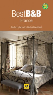Best B&Bs in France: Perfect Places for Bed & Breakfast - A.A. Publishing
