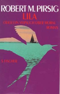 Lila oder ein Versuch über Moral - Robert M. Pirsig, Hans Heinrich Wellmann