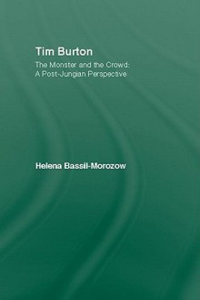 Tim Burton: The Monster and the Crowd: A Post-Jungian Perspective - Helena Bassil-Morozow