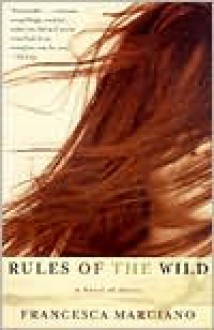 Rules of the Wild: A Novel of Africa - Francesca Marciano