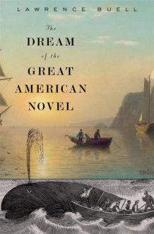 The Dream of the Great American Novel - Lawrence Buell