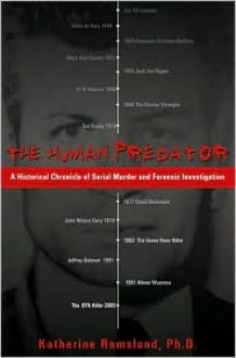 The Human Predator: A Historical Chronicle of Serial Murder and Forensic Investigation - Katherine Ramsland