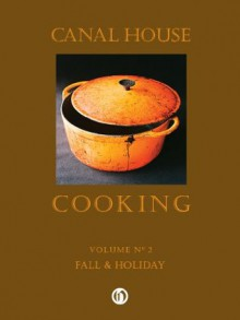 Canal House Cooking Volume N° 2: Fall & Holiday - Melissa Hamilton, Christopher Hirsheimer