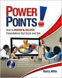 Power Points!: How to Design and Deliver Presentations That Sizzle and Sell [With CDROM] - Harry Mills