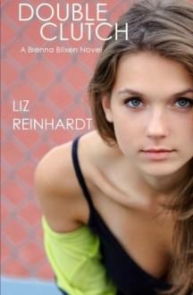 Double Clutch: A Brenna Blixen Novel (Volume 1) - Liz Reinhardt