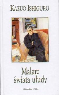Malarz świata ułudy - Kazuo Ishiguro, Maria Skroczyńska-Miklaszewska