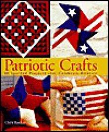 Patriotic Crafts: 60 Spirited Projects That Celebrate America - Chris Rankin