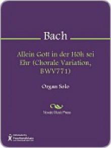 Allein Gott in der Hoh sei Ehr (Chorale Variation, BWV771) - Johann Sebastian Bach