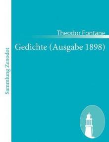 Gedichte (Ausgabe 1898) - Theodor Fontane
