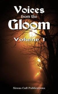 Voices from the Gloom - Volume 1 - Jon Olson, Trevor Firetog, Shaun Avery, Kameryn James, Brent Abell, Kevin Bannigan Jr., Tim Wellman, Justin M. Ryan, Elaine Pascale, Katerina Russell