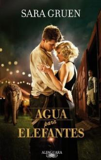 Agua para elefantes (Spanish Edition) - Sara Gruen