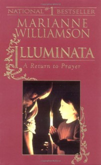 Illuminata: A Return to Prayer - Marianne Williamson