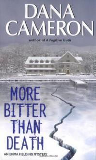 More Bitter than Death (An Emma Fielding Mystery #5) - Dana Cameron