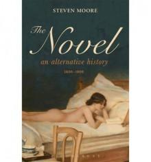 The Novel: An Alternative History, 1600-1800 - Steven Moore