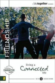 Friendship: Living a Connected Life - Brett Eastman, Dee Eastman, Todd Wendorff, Denise Wendorff