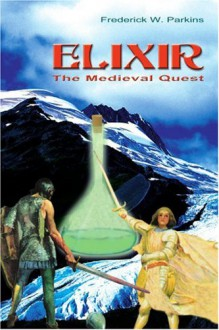 Elixir: The Medieval Quest - Frederick W. Parkins Jr.