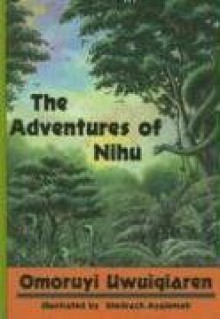 The Adventures of Nihu - Omoruyi Uwuigiaren, Omoruyi, Ayalomeh, Shedrach