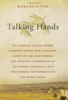 Talking Hands: What Sign Language Reveals About the Mind - Margalit Fox