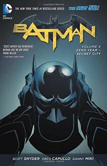 Batman Vol. 4: Zero Year-Secret City (The New 52) - Scott Snyder