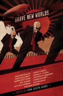 Brave New Worlds - J.G. Ballard, Carrie Vaughn, Cory Doctorow, John Joseph Adams