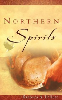 Northern Spirits - Barbara A. Pellett