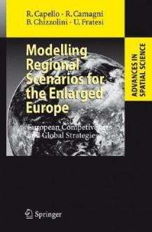 Modelling Regional Scenarios for the Enlarged Europe: European Competitiveness and Global Strategies - Roberta Capello, Roberto P. Camagni, Barbara Chizzolini