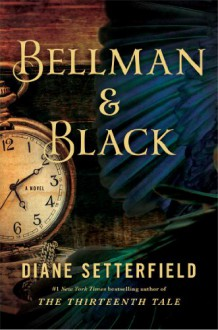 Bellman & Black: A Novel - Diane Setterfield