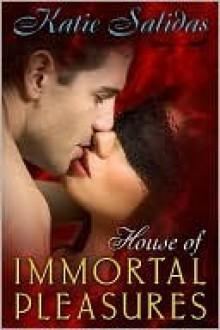 House of Immortal Pleasures - Katie Salidas