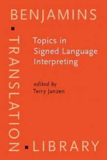 Topics in Signed Language Interpreting: Theory and Practice - Terry Janzen