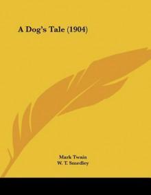 A Dog's Tale - Mark Twain, W. T. Smedley