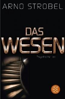 Das Wesen - Arno Strobel, Sascha Rotermund