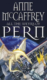 All The Weyrs Of Pern (The Dragon Books) - Anne McCaffrey