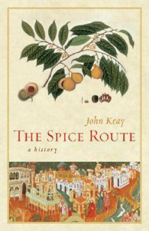 The Spice Route: A History - John Keay