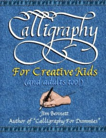Calligraphy for Creative Kids (and adults too!) - Jim Bennett