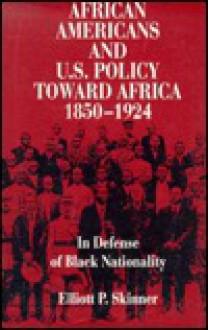 African Americans and U.S. Policy Toward Africa, 1850-1924: In Defense of Black Nationality - Elliott P. Skinner