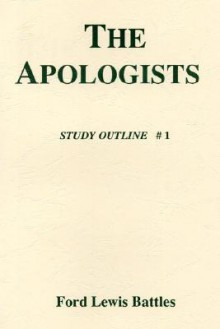 The Apologists: Study Outline # 1 - Ford Lewis Battles