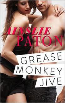 Grease Monkey Jive - Ainslie Paton