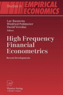 High Frequency Financial Econometrics: Recent Developments - Luc Bauwens, Winfried Pohlmeier, David Veredas