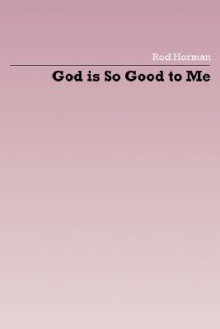God Is So Good to Me - Rod Horman