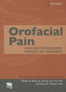 Orofacial Pain: Guidelines for Assessment, Diagnosis, and Management, Fifth Edition - Reny De Leeuw
