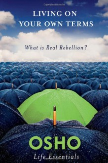 Living on Your Own Terms: What Is Real Rebellion? - Osho