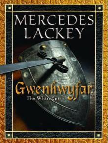 Gwenhwyfar: The White Spirit - Mercedes Lackey