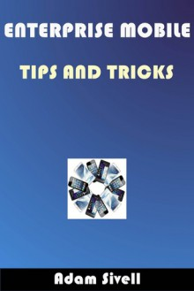 Enterprise Mobile Tips And Tricks - Adam Sivell