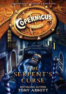 The Copernicus Legacy: The Serpent's Curse - Tony Abbott, Bill Perkins