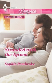 Stranded with the Tycoon - Sophie Pembroke